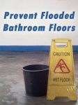 Prevent Flooded Floors in the bathroom